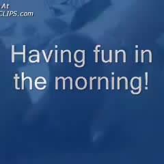 Having Fun In The Morning
