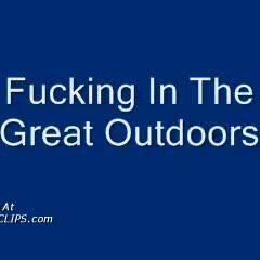 Fucking In The Great Outdoors