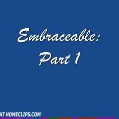 Embraceable part 1