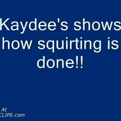 Kaydee's Show How To Squirt!