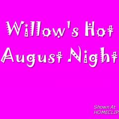 Willow's Hot August Night