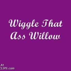 Willow-wiggle That Ass
