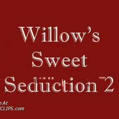 Willow's Sweet Seduction