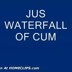 Jus, Waterfall Of Cum